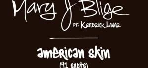 Mary J. Blige - American Skin ft. Kendrick Lamar